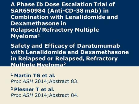 A Phase Ib Dose Escalation Trial of SAR650984 (Anti-CD-38 mAb) in Combination with Lenalidomide and Dexamethasone in Relapsed/Refractory Multiple Myeloma.