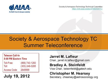 Society & Aerospace Technology TC Summer Teleconference July 19, 2012 Jarret M. Lafleur Chair, Bradley A. Steinfeldt Vice Chair,