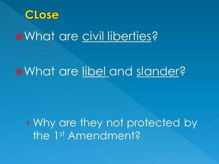  What are civil liberties?  What are libel and slander? › Why are they not protected by the 1 st Amendment?