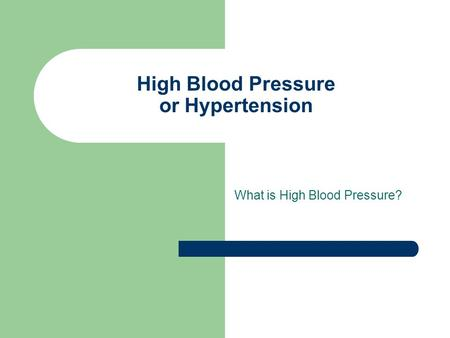 High Blood Pressure or Hypertension What is High Blood Pressure?