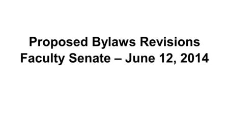 Proposed Bylaws Revisions Faculty Senate – June 12, 2014.