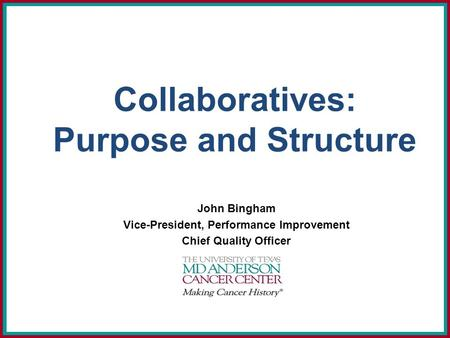 Collaboratives: Purpose and Structure John Bingham Vice-President, Performance Improvement Chief Quality Officer.