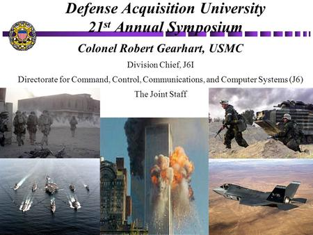 1 JS SLIDE PRESENTATION.ppt Colonel Robert Gearhart, USMC Division Chief, J6I Directorate for Command, Control, Communications, and Computer Systems (J6)