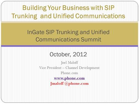 Joel Maloff Vice President – Channel Development Phone.com  Building Your Business with SIP Trunking and Unified Communications.