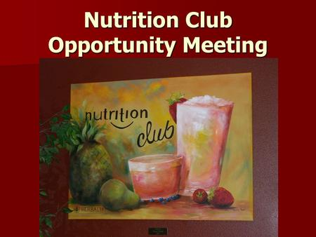 Nutrition Club Opportunity Meeting. Established in 1980 Founder – Mark Hughes In business for 30 years 60 million clients 74 countries $3.8 Billion in.