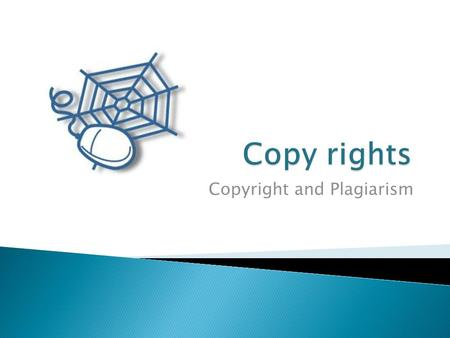 Copyright and Plagiarism.  Watch the video Fair(y) Use – Copyright Lawsvideo Copyright  Laws that give the creators of books, text, music, videos, film.