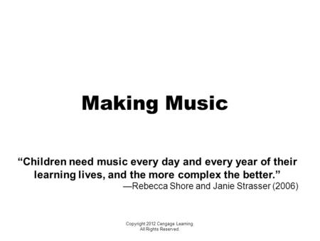 "Making Music ""Children need music every day and every year of their learning lives, and the more complex the better."" —Rebecca Shore and Janie Strasser."