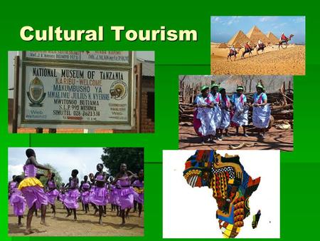 Cultural Tourism.  Characteristics of Culture:  Language  Dress  Food  Music  Sports  Art  Architecture  Religion.