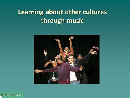 Learning about other cultures through music. Key issue addressed by the study  This study explored pupils' descriptions of their learning after two different.