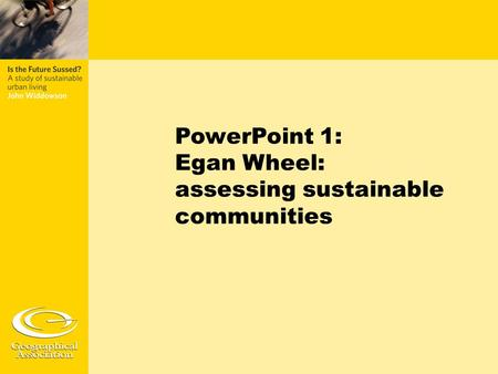 PowerPoint 1: Egan Wheel: assessing sustainable communities