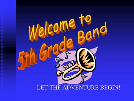 LET THE ADVENTURE BEGIN!. What is BAND? A class where you learn how to play an instrument, basic elements of music, discipline, commitment, and responsibility,
