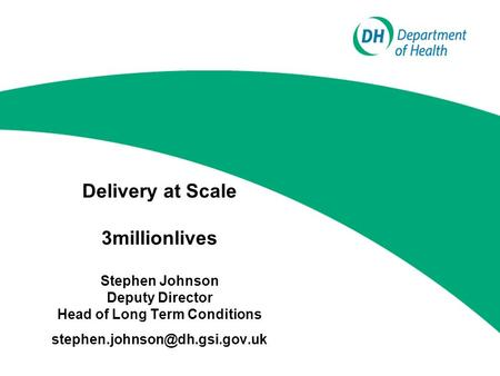 Delivery at Scale 3millionlives Stephen Johnson Deputy Director Head of Long Term Conditions