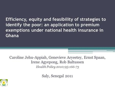 Efficiency, equity and feasibility of strategies to identify the poor: an application to premium exemptions under national health insurance in Ghana Caroline.