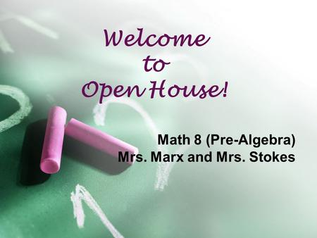 Welcome to Open House! Math 8 (Pre-Algebra) Mrs. Marx and Mrs. Stokes.