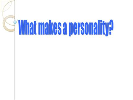 Personality is a set of qualities that make a person distinct from another.