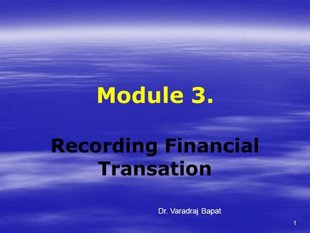 1 Module 3. Recording Financial Transation Dr. Varadraj Bapat.