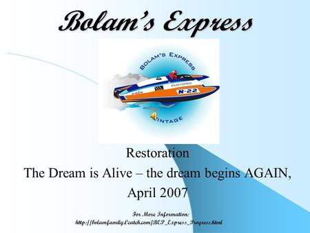 Bolam's Express Restoration The Dream is Alive – the dream begins AGAIN, April 2007 For More Information: