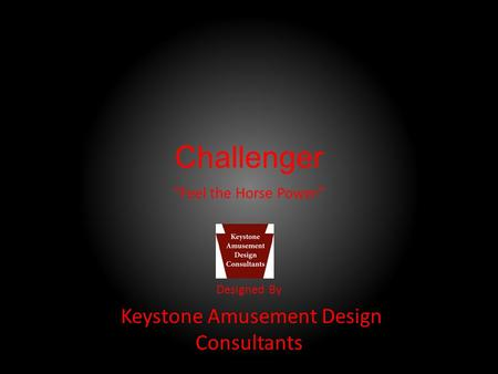 "Challenger Designed By Keystone Amusement Design Consultants ""Feel the Horse Power"""