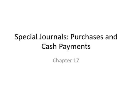 Special Journals: Purchases and Cash Payments Chapter 17.