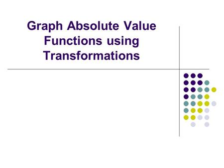 Graph Absolute Value Functions using Transformations