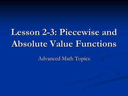 Lesson 2-3: Piecewise and Absolute Value Functions