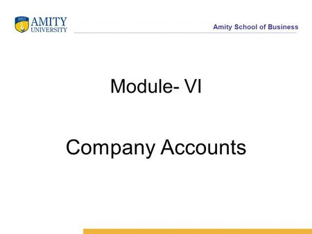 Amity School of Business Module- VI Company Accounts.