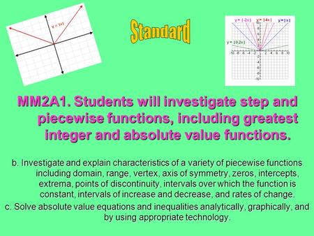 MM2A1. Students will investigate step and piecewise functions, including greatest integer and absolute value functions. b. Investigate and explain characteristics.