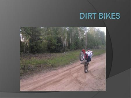 What is Dirt Biking.?  Dirt biking is a competitive sport. It first started in the United Kingdom on the dirt bike trails. Motocross is a form of motorcycle.