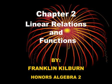 Chapter 2 Linear Relations and Functions BY: FRANKLIN KILBURN HONORS ALGEBRA 2.