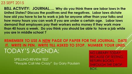 23 SEPT 2015 BELL ACTIVITY: JOURNAL…. Why do you think there are labor laws in the United States? Discuss the positives and the negatives. Labor laws dictate.