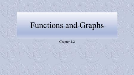 Functions and Graphs Chapter 1.2. Functions 2 Example 1: The Circle-Area Function 3.