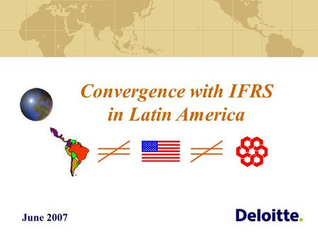 Convergence with IFRS in Latin America June 2007.