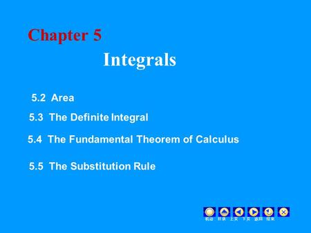 Chapter 5 Integrals 机动 目录 上页 下页 返回 结束 5.2 Area 5.3 The Definite Integral 5.4 The Fundamental Theorem of Calculus 5.5 The Substitution Rule.