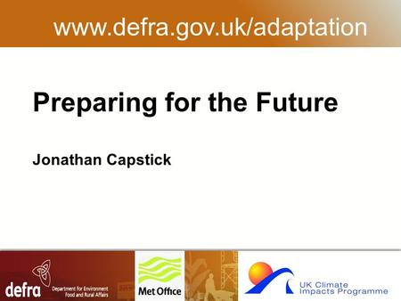 RESTRICTED Preparing for the Future Jonathan Capstick www.defra.gov.uk/adaptation.