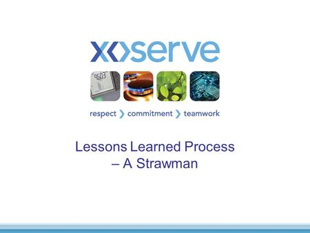 "Lessons Learned Process – A Strawman.  Lessons Learned  ""To pass on any lessons that can be usefully applied to other projects""  ""The data in the report."