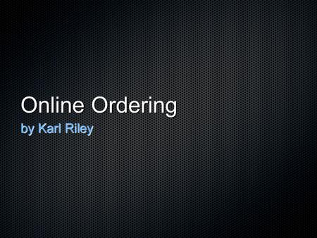 Online Ordering by Karl Riley. Goal all authorized users will successfully enter and track the status of a requisition in the companies computer based.
