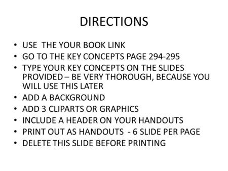 DIRECTIONS USE THE YOUR BOOK LINK GO TO THE KEY CONCEPTS PAGE 294-295 TYPE YOUR KEY CONCEPTS ON THE SLIDES PROVIDED – BE VERY THOROUGH, BECAUSE YOU WILL.