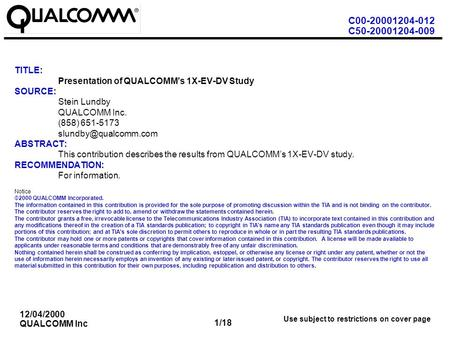 C00-20001204-012 C50-20001204-009 1/18 12/04/2000 QUALCOMM Inc Use subject to restrictions on cover page TITLE: Presentation of QUALCOMM's 1X-EV-DV Study.