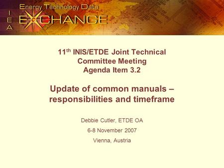 11 th INIS/ETDE Joint Technical Committee Meeting Agenda Item 3.2 Update of common manuals – responsibilities and timeframe Debbie Cutler, ETDE OA 6-8.