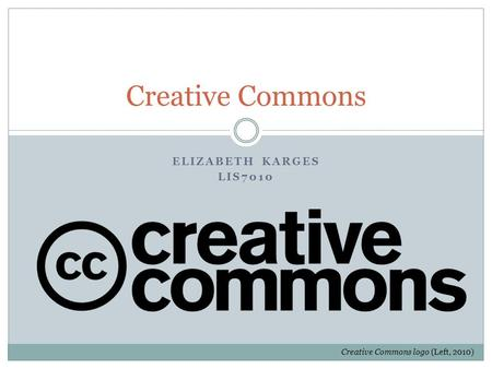 ELIZABETH KARGES LIS7010 Creative Commons Creative Commons logo (Left, 2010)