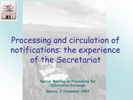 Processing and circulation of notifications: the experience of the Secretariat Special Meeting on Procedures for Information Exchange Geneva, 2 November.
