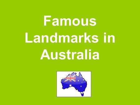 Famous Landmarks in Australia. What is a landmark? A landmark is a interesting or important place.