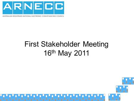 First Stakeholder Meeting 16 th May 2011. ARNECC  Established by Intergovernmental Agreement  Composition All States and Territories Registrars or similar.