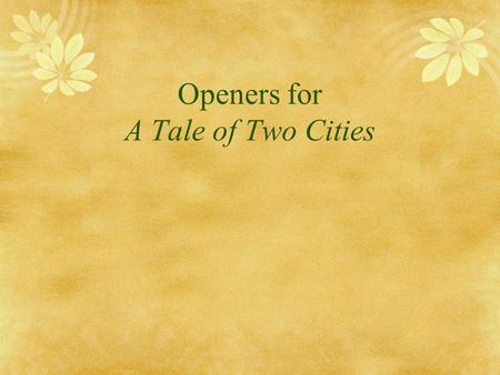 Openers for A Tale of Two Cities. Ch.1-2  Describe the social situation and atmosphere that Dickens describes in Chapter One.  What sort of state is.