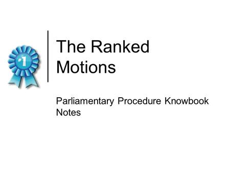 The Ranked Motions Parliamentary Procedure Knowbook Notes.