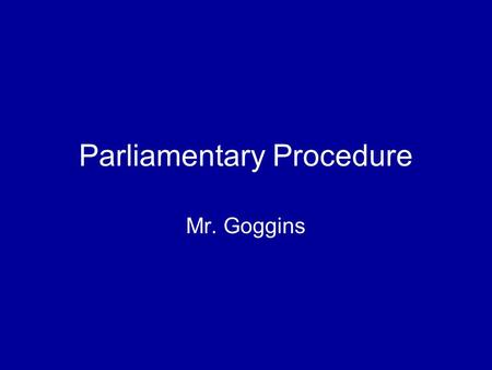 Parliamentary Procedure Mr. Goggins. Main Motion Purpose- To present an item of business for consideration AND action by the chapter Only 1 Main Motion.
