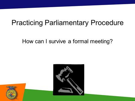 Practicing Parliamentary Procedure How can I survive a formal meeting?