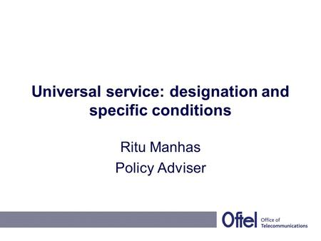 Universal service: designation and specific conditions Ritu Manhas Policy Adviser.