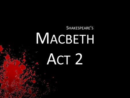 M ACBETH A CT 2 S HAKESPEARE ' S. G ROUP M EMBERS : G ROUP M EMBERS : Sarah Bond Sara Chesley Kiley Delaney Kaitlyn Hayward Alyssa Lynch Megan Nicholson.