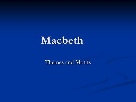 Macbeth Themes and Motifs. Theme of the Play According to G.R. Elliot, the theme of the play is that a wicked intention must in the end produce wicked.